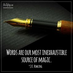 Words are our most inexhaustible source of magic. - J. K. Rowling