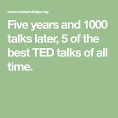 Five years and 1000 talks later, 5 of the best TED talks of all time.
