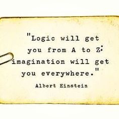 """Logic will get you from A to Z: imagination will get you everywhere."" 23-@madelaineccoyle"