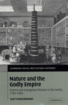 Nature and the Godly Empire: Science and Evangelical Mission in the Pacific ... - Sujit Sivasundaram - Google Books