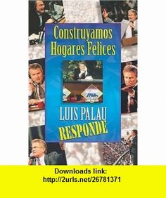 Construyamos hogares felices (9780881134735) Luis Palau , ISBN-10: 0881134732  , ISBN-13: 978-0881134735 ,  , tutorials , pdf , ebook , torrent , downloads , rapidshare , filesonic , hotfile , megaupload , fileserve