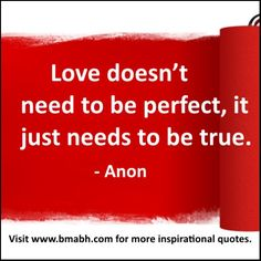 true love quotes for him from her picture-Love doesn't need to be perfect, it just needs to be true.For more #quotes and #inspiration, follow us at https://www.pinterest.com/bmabh/ or visit our website http://www.bmabh.com/