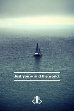 Just you - and the world.