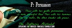 P: Persuasion Thaw with her gentle persuasion is more powerful than Thor with his hammer. The one melts, the other breaks into pieces. | Slytherin Alphabet