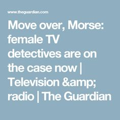 Move over, Morse: female TV detectives are on the case now | Television & radio | The Guardian