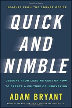 Quick and Nimble: Lessons from Leading CEOs on How to Create a Culture of Innovation - Insights from The Corner Office: Adam Bryant: 9780805097016: Amazon.com: Books