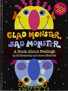 Glad Monster, Sad Monster by Ed Emberley http://www.amazon.com/dp/0316573957/ref=cm_sw_r_pi_dp_Ww7Zub13SDH08