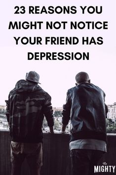 23 Reasons You Might Not Notice Your Friend Has Depression.
