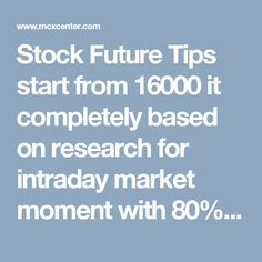 Stock Future Tips start from 16000 it completely based on research for intraday market moment with 80%-85% accuracy up to 3-4 calls/day will be provided with two targets one stop loss. The calls accuracy can be judged in our one day free trial.