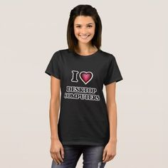 #template - #I love Desktop Computers T-Shirt