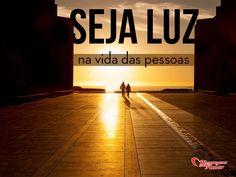 Seja luz na vida das pessoas. #luz #vida #paz #mca