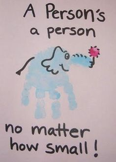 A person's a person no matter how small! Would make a cute Craft for read across America