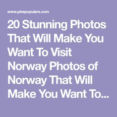 20 Stunning Photos That Will Make You Want To Visit Norway Photos of Norway That Will Make You Want To Pack Your Bags Now !! Norway is a once-in-a-lifetime destination and the essence of its appeal is remarkably simple: this is one of the most beautiful countries on earth. 20 Stunning Photos That Will Make You Want To