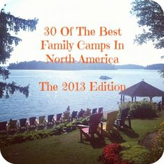 30 Of The Best Family Camps In North America 2013 Edition #camp #travel #familycamp