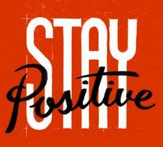 Stay positive, positive.