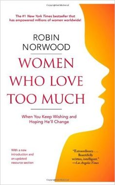 Women Who Love Too Much: When You Keep Wishing and Hoping He'll Change: Robin Norwood: 9781416550211: Amazon.com: Books
