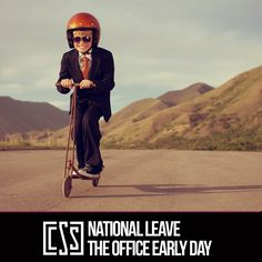We are planning to leave by lunch time! Happy National Leave the Office Early Day!