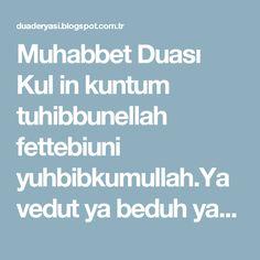 Muhabbet Duası Kul in kuntum tuhibbunellah fettebiuni yuhbibkumullah.Ya vedut ya beduh ya cemil ya celil ya ALLAH
