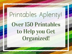 There are over 150 Printables here to help you get organized, and now they're organized too!