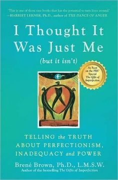 I Thought It Was Just Me (But It Isn't): Telling the Truth about Perfectionism, Inadequacy, and Power by Brene Brown - Powell's Books Reading Lists, Book Lists, Reading Time, Good Books, Books To Read, Inspirational Books, Body Image, Love Book, So Little Time