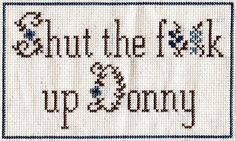 The Big Lebowski cross stitch. I'm dying. :D Shut the f**k up, Donny. You're out of your element.