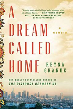 """Read """"A Dream Called Home A Memoir"""" by Reyna Grande available from Rakuten Kobo. From bestselling author of the remarkable memoir, The Distance Between Us comes an inspiring account of one woman's ques. Up Book, Book Club Books, Used Books, Books To Read, The Distance Between Us, Romance Books, Reading Lists, Reading Club, So Little Time"""