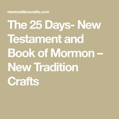 The 25 Days- New Testament and Book of Mormon – New Tradition Crafts