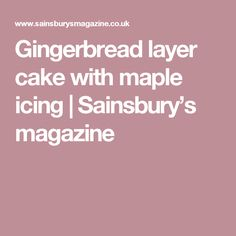 Gingerbread layer cake with maple icing | Sainsbury's magazine