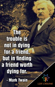 """""""The trouble is not in dying for a friend, but in finding a friend worth dying for. Famous Movie Quotes, Quotes By Famous People, People Quotes, Mark Twain Books, Mark Twain Quotes, Quotable Quotes, True Quotes, Lyric Quotes, Quotes Quotes"""
