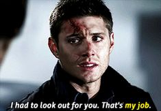 "#HisJob  Dean  #Supernatural gif ""I had to look out for you. That's my job."""