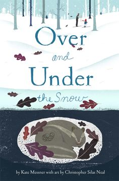 Over and Under the Snow by Kate Messer takes you on a journey into the white wilderness, where foxes and owls and bullfrogs play amidst the winter wonderland.