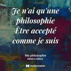 #Je #n'ai #qu'une #philosophie #Être #accepté #comme je #suis . #kendji #girac #kendjigirac #music #maphilosophie #philosophie #amelbent #amel #lyricsquote #lyrics #lyricscard #musixmatch #life #love #vie #amour #followforfollow #like4like
