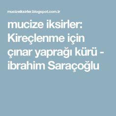 mucize iksirler: Kireçlenme için çınar yaprağı kürü - ibrahim Saraçoğlu