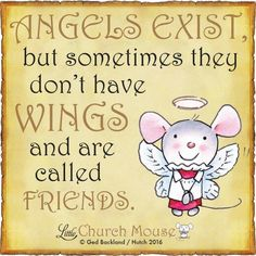♡✞♡ Angels Exist, but sometimes they don't have Wings and are called Friends. Amen...Little Church Mouse. 17 Feb. 2016 ♡✞♡