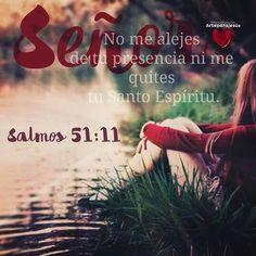 Salmo 51 :11 No me eches de delante de ti, Y no quites de mí tu santo Espíritu…