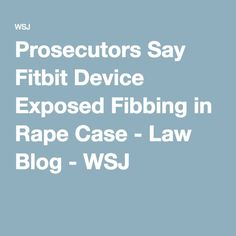 Prosecutors Say Fitbit Device Exposed Fibbing in Rape Case - Law Blog - WSJ
