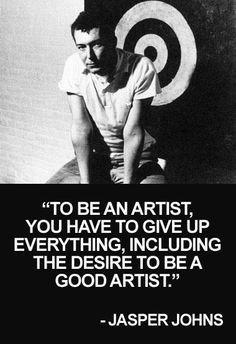 Wise words from my favourite artist: Jasper Johns Jasper Johns, Andy Warhol, Pop Art, Artist Life, Artist At Work, Artist Art, Willem De Kooning, Richard Hamilton, Great Quotes