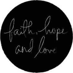 faith, hope & love...