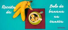 Aprenda a fazer um bolo de banana na caneca! Clique para ver a receitinha + vídeo