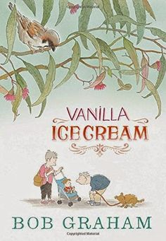 VANILLA ICE CREAM by Bob Graham. Once again, Graham has written a picture book that is both of the moment and of the world, universal in scope and minutely detailed. Magically, Graham connects a sparrow in India and an baby out with her grandparents getting her first taste of vanilla ice cream.