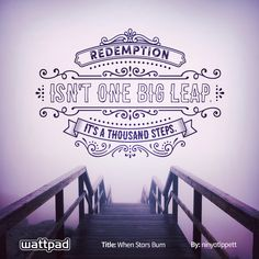 """""""Redemption isn't one big leap, it's a thousand steps."""" from When Stars Burn by ninyatippett"""
