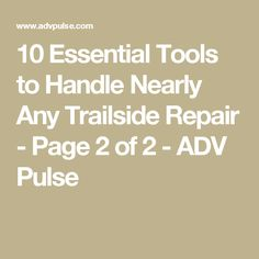10 Essential Tools to Handle Nearly Any Trailside Repair - Page 2 of 2 - ADV Pulse