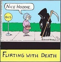 Flirting with death.
