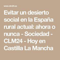 Evitar un desierto social en la España rural actual: ahora o nunca - Sociedad - CLM24 - Hoy en Castilla La Mancha Math Equations, Socialism, Wilderness