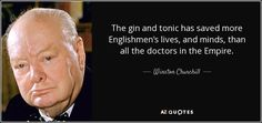 Winston Churchill quote: The gin and tonic has saved more ...