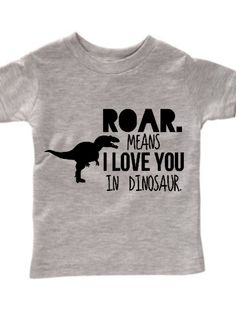 Roar means I love you, dinosaur tee for baby boys. This silly t-rex shirt will… Vinyl Shirts, Shirts For Girls, T Shirts, Custom Shirts, T Rex Shirt, Diy Shirt, Dinosaur Shirt, Iron On Vinyl, Boy Fashion
