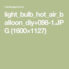 light_bulb_hot_air_balloon_diy+098-1.JPG (1600×1127)