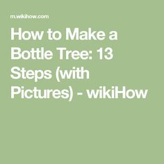 How to Make a Bottle Tree. A bottle tree is a type of recycled glass sculpture that is popular with gardeners. Its origins lay in Egypt, where bottles were used to capture spirits. African slaves also kept bottle trees near their quarters. Bottle Trees, Balance Beam, Rain Garden, Garden Fun, Garden Flags, Garden Hose, Thing 1, Realistic Drawings, How To Become
