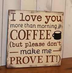 I Love You/more than morning Coffee/but by TheGingerbreadShoppe