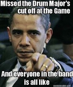Marching Band probs YES! Obamas face is perfectly shows it so true